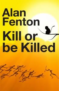 alan fenton author-kill-or-be-killed