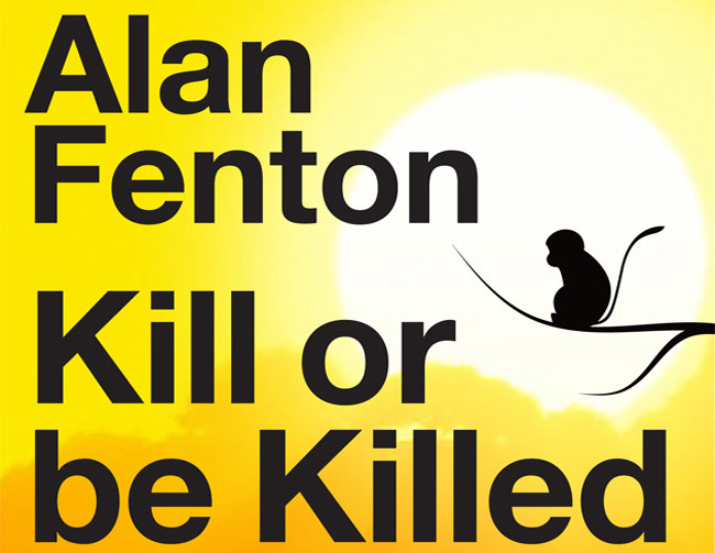 Kill or be Killed – New novel by Alan Fenton announced